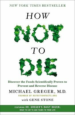 How Not To Die: Discover the Foods Scientifically By Michael Greger & Gene Stone