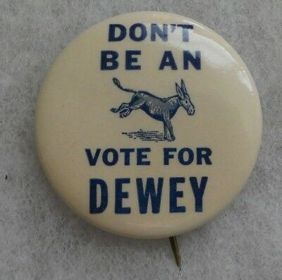 "VINTAGE 1940's ""DON'T BE AN (ASS) VOTE FOR DEWEY"" ANTI-DEMOCRAT CAMPAIGN BUTTON"