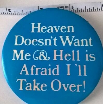 Pin Heaven Doesn't Want Me & Hell Is Afraid I'll Take Over Button