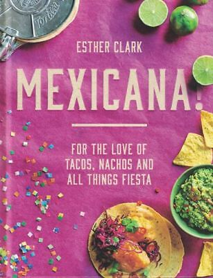 Mexicana! by Esther Clark (NEW Hardback) - For the Love of Tacos, Nachos & More