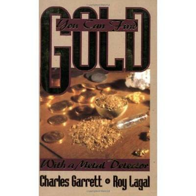 You Can Find Gold: With a Metal Detector Garrett, Charles/ Lagal, Roy