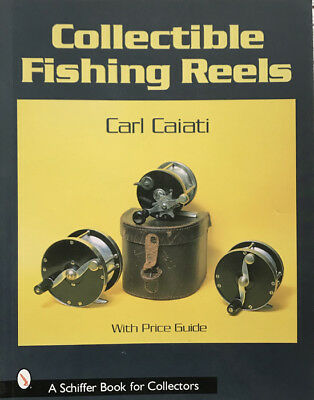 Collectible Fishing Reels By Carl Caiati (Schiffer Book for Collectors)