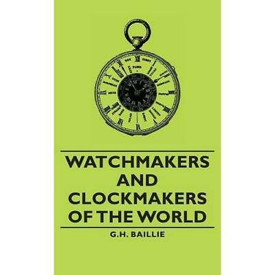 Watchmakers and Clockmakers of the World Baillie, G. H.