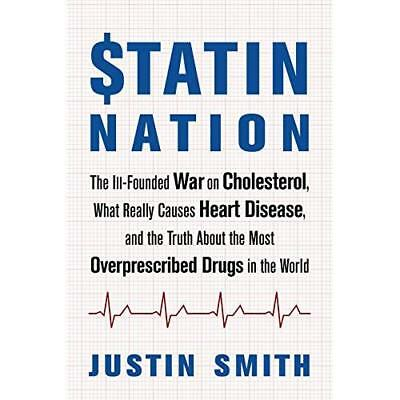 Statin Nation: The Ill-founded War on Cholesterol, What Really Causes Heart Dise