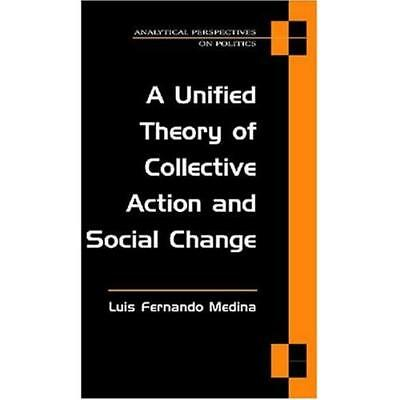 A Unified Theory of Collective Action and Social Change Medina Sierra, Luis Fern