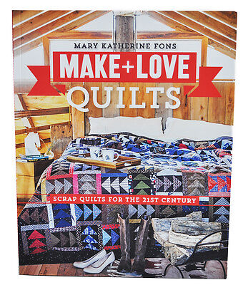 Make And Love Quilts von Mary Katherine Fons