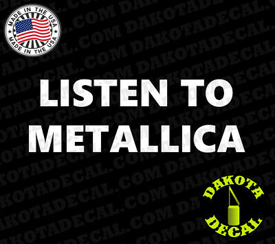 Listen To Metallica - Vinyl Decal Car Window Decal Sticker USA Quality Transfer