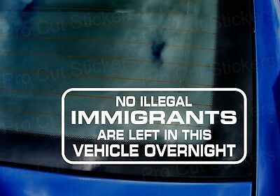 No illegal immigrants left in this vehicle Funny Car Van Window Bumper Sticker