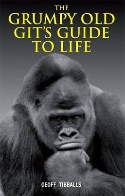 The Grumpy Old Git's Guide to Life,Tibballs, Geoff,Very Good Book mon0000110156