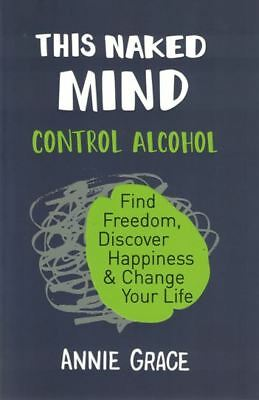 This Naked Mind - Control Alcohol by Annie Grace NEW