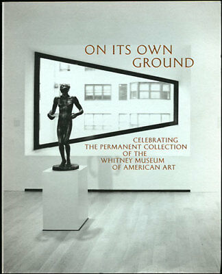 Whitney Museum of American Art: On Its Own Ground. 2000