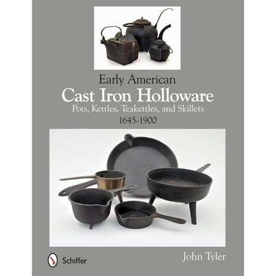 Early American Cast Iron Holloware: Pots, Kettles, Teakettles, and Skillets: 164