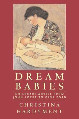 Dream Babies: Childcare advice from John Locke to Gina Ford,Hardyment, Christina