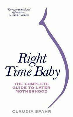 Right Time Baby: The Complete Guide to Later Motherhood,Spahr, Claudia,New Book