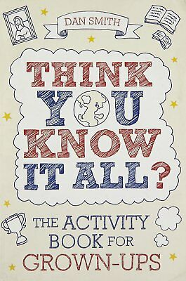 Think You Know it All?: The Activity Book for Grown-Ups,Smith, Daniel,New Book m