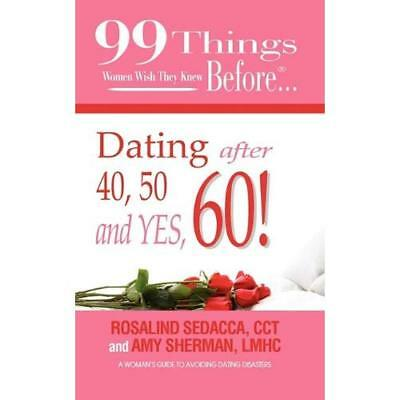 99 Things Women Wish They Knew Before Dating After 40, 50, & Yes, 60! Lmhc Amy S