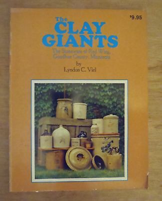 THE CLAY GIANTS: THE STONEWARE OF RED WING, GOODHUE COUNTY, MINNESOTA by LC Viel
