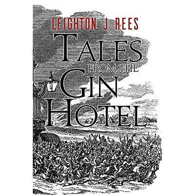 Tales from the Gin Hotel Leighton J. Rees