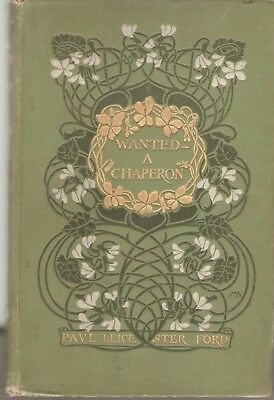 Wanted A Chaperon-Paul Leicester Ford-1902=1St Edition