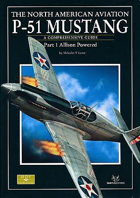 The NA P-51 Mustang - Part 1 Allison Powered - A Comprehensive Guide (SAM Pubs)