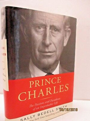 Prince Charles: The Passions and Paradoxes of an Improbable Life by Sally Smith