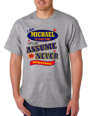 Name T-shirt I Am Michael Let's Just Assume I'm Never Wrong Always Right