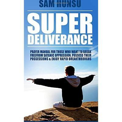Super Deliverance: Prayer Manual For Those Who Want To Break Free From Satanic O