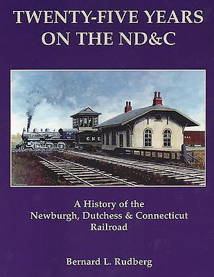 Twenty-Five Years on the NEWBURGH, DUTCHESS & CONNECTICUT RR (Out of Print NEW)