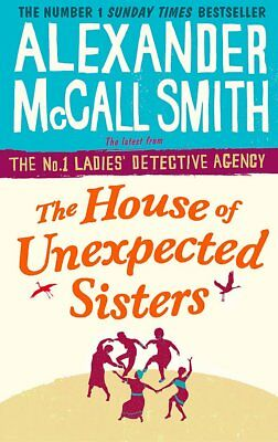 Alexander Mccall Smith __ The House Of Unexpected Sisters __ Brand New