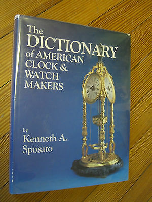 The Dictionary of American Clock and Watch Makers, 1st Ed. Kenneth Sposato 1983