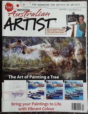 Australian Artist Magazine No.390 April 2015 Bring Your Painting To Life
