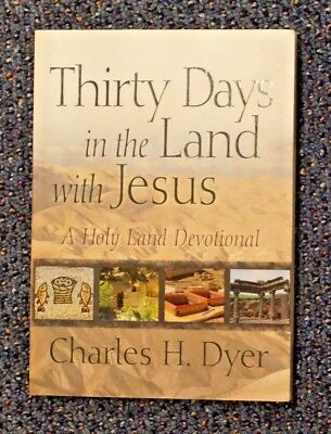 Thirty Days in the Land with Jesus: A Holy Land Devotional Charles H. Dyer #1035