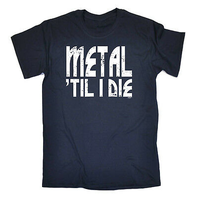 Music Band T-Shirt Funny Novelty Mens tee TShirt - Metal Till I Die