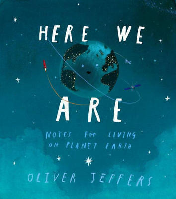 Here We Are: Notes for Living on a Planet Earth by Oliver Jeffers Childrens Book