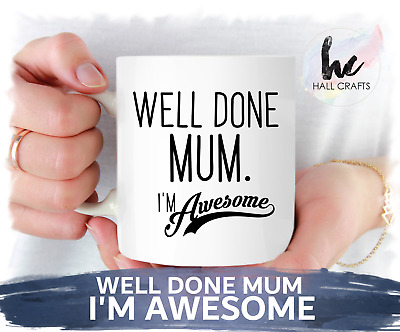 WELL DONE MUM. I'M AWESOME - Funny Novelty Mug FREE Gift box Coffee Tea Cup