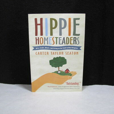 Hippie Homesteaders: Arts, Crafts, Music, and Living on the Land