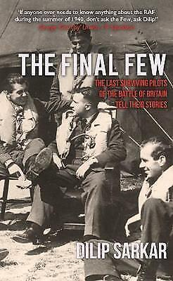The Final Few: The Last Surviving Pilots of the Battle of Britain Tell Their Sto