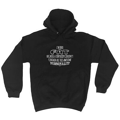 Funny Novelty Hoodie Hoody hooded Top - Im Only Fat Because A Tiny Body Couldnt
