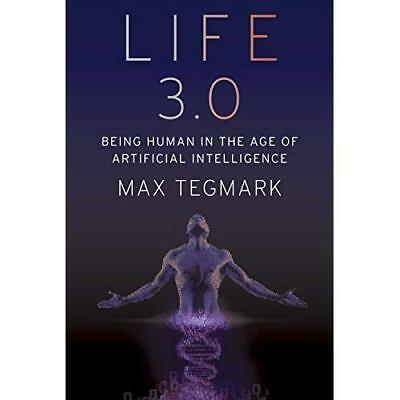 Life 3.0: Being Human in the Age of Artificial Intelligence Tegmark, Max