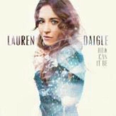 LAUREN DAIGLE - HOW CAN IT BE    - CD New Sealed