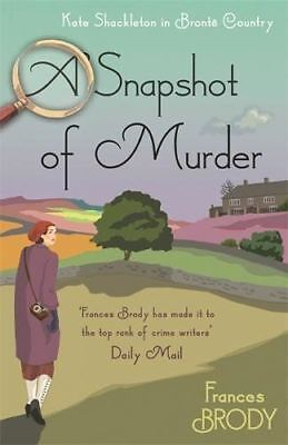 A Snapshot of Murder: The tenth Kate Shackleton Murder Mystery by Frances Brody