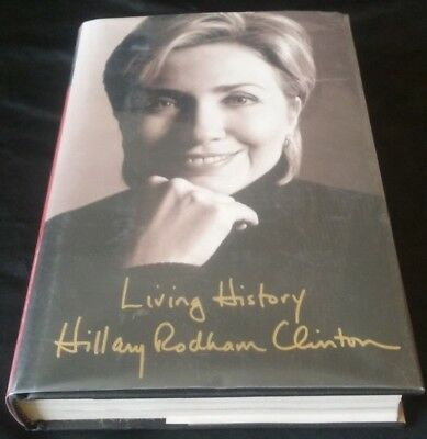 SIGNED ~ LIVING HISTORY by Hillary Rodham Clinton 3rd Printing Hardcover As New!