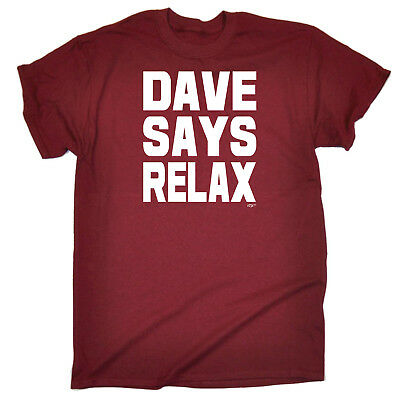 Funny Novelty T-Shirt Mens tee TShirt - Dave Says Relax