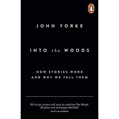 Into The Woods: How Stories Work and Why We Tell Them Yorke, John (Author)