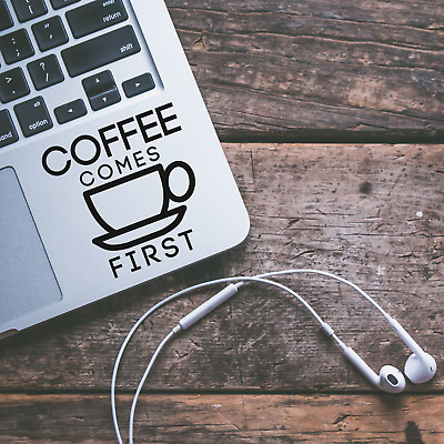 Coffee Comes First Laptop Sticker Decal