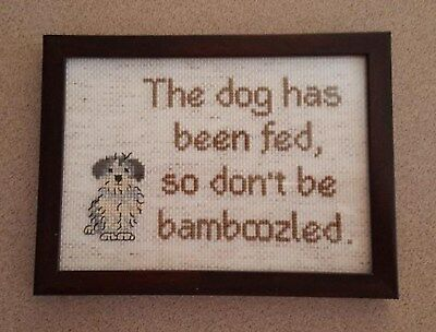 The dog has been fed, so don't be bamboozled * framed cross stitch * hungry dog