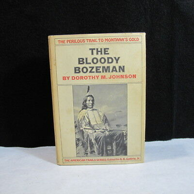 THE BLOODY BOZEMAN 1st 1971 Dorothy M. Johnson HC/DJ Montana History Indian Wars