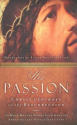 His Passion : Christ's Journey to the Resurrection (2004, Hardcover)
