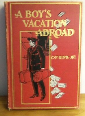 Rare 1906 A BOY'S VACATION ABROAD:AMERICAN FIRST TRIP TO EUROPE by C. F. King