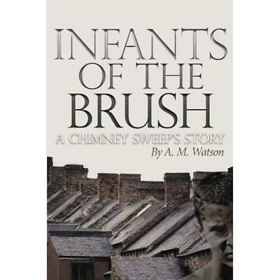 Infants of the Brush: A Chimney Sweep's Story Watson, A. M.